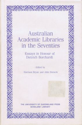 AUSTRALIAN ACADEMIC LIBRARIES IN THE SEVENTIES. Dietrich Borchardt, Harrison Bryan, John Horacek.