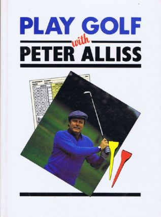 PLAY GOLF WITH PETER ALLISS. Peter Alliss, Renton Laidlaw.