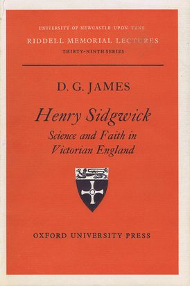 HENRY SIDGWICK. Henry Sidgwick, D. G. James, Gwyn Jones
