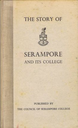 THE STORY OF SERAMPORE AND ITS COLLEGE. Wilma S. Stewart.