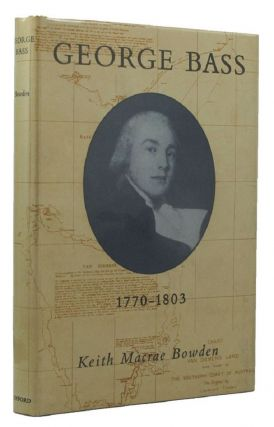 GEORGE BASS, 1771-1803. George Bass, Keith Macrae Bowden