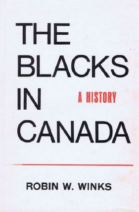 THE BLACKS IN CANADA. Robin W. Winks