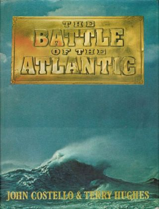 THE BATTLE OF THE ATLANTIC. John Costello, Terry Hughes