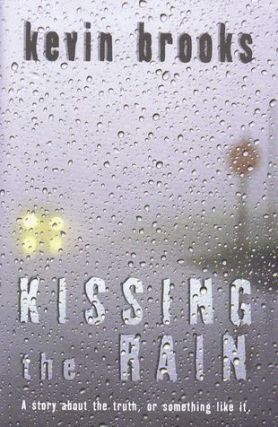 KISSING THE RAIN. Kevin Brooks.