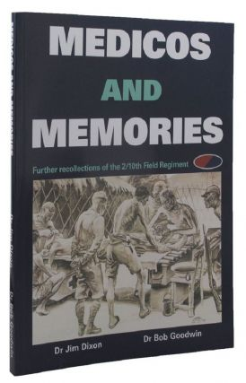MEDICOS AND MEMORIES. Jim Dixon, Bob Goodwin