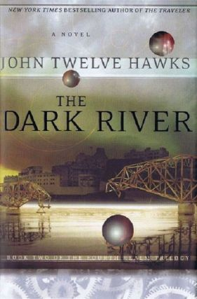 THE DARK RIVER. John Twelve Hawks, Pseudonym.