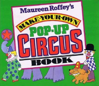MAUREEN ROFFEY'S MAKE-YOUR-OWN POP-UP CIRCUS BOOK. Maureen Roffey.