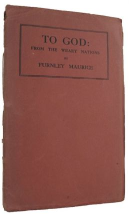 TO GOD: from the weary nations. Furnley Maurice, Frank Wilmot, Pseudonym.
