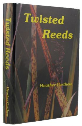 TWISTED REEDS. Heather Carthew.