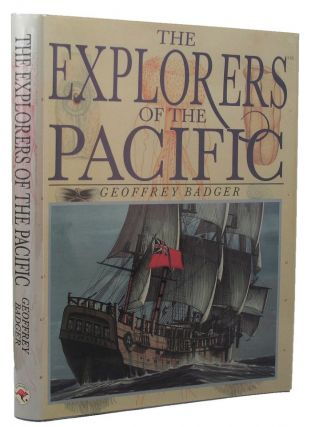 THE EXPLORERS OF THE PACIFIC. Geoffrey Badger.