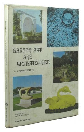 GARDEN ART AND ARCHITECTURE. J. E. Grant White