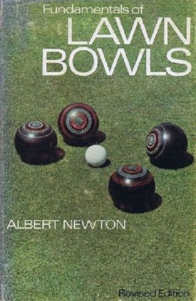 FUNDAMENTALS OF LAWN BOWLS. Albert Newton.