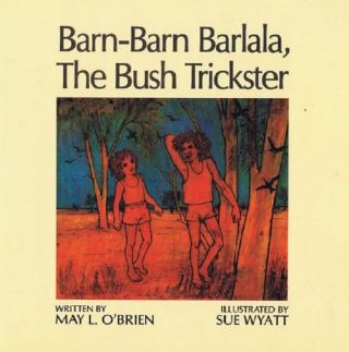 BARN-BARN BARLALA, THE BUSH TRICKSTER. May L. O'Brien.