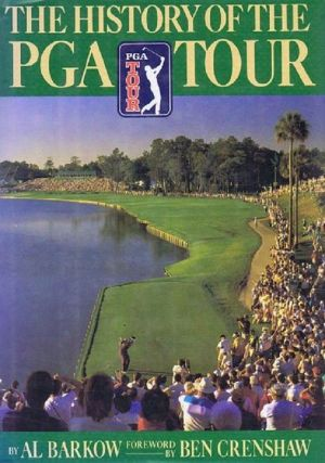 THE HISTORY OF THE PGA TOUR. Al Barkow.