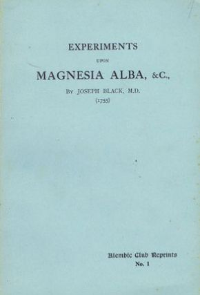 EXPERIMENTS UPON MAGNESIA ALBA, QUICKLIME, and some other alkaline substances. Joseph Black