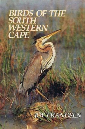 BIRDS OF THE SOUTH WESTERN CAPE. Joy Frandsen