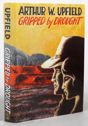 GRIPPED BY DROUGHT. Arthur W. Upfield