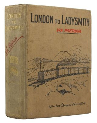 LONDON TO LADYSMITH VIA PRETORIA. Winston S. Churchill