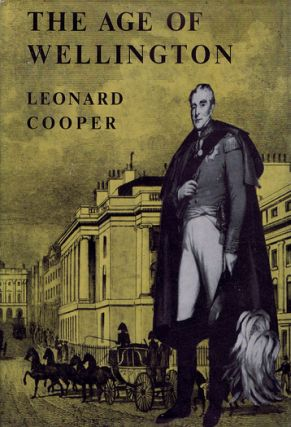THE AGE OF WELLINGTON. Duke of Wellington, Leonard Cooper