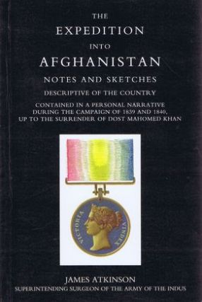 THE EXPEDITION INTO AFGHANISTAN. James Atkinson.