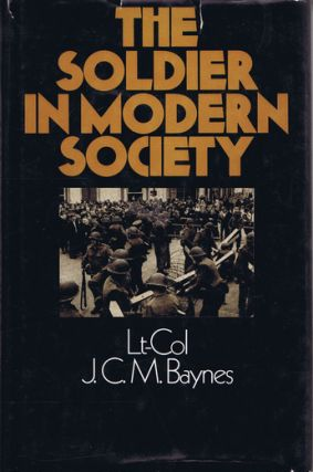 THE SOLDIER IN MODERN SOCIETY. J. C. M. Baynes