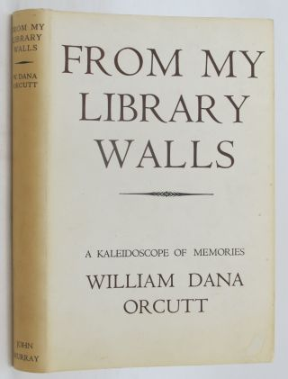 FROM MY LIBRARY WALLS. William Dana Orcutt
