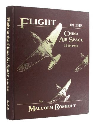 FLIGHT IN THE CHINA AIR SPACE 1910-1950. Malcolm Rosholt.
