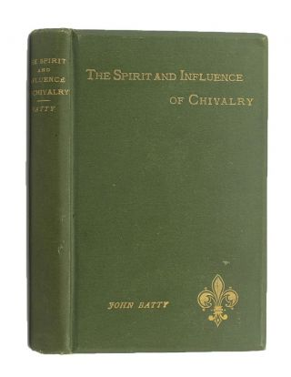 THE SPIRIT AND INFLUENCE OF CHIVALRY. John Batty