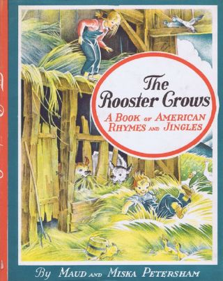 THE ROOSTER CROWS. Maud and Miska Petersham