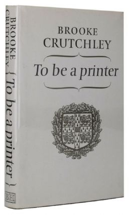 TO BE A PRINTER. Brooke Crutchley.