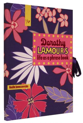 DOROTHY LAMOUR'S LIFE AS A PHRASE BOOK.