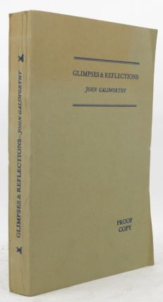 GLIMPSES & REFLECTIONS. John Galsworthy
