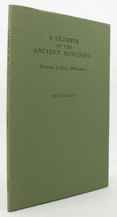 A GLIMPSE OF THE ANCIENT SUNLIGHT. Henry Williamson, Sue Caron