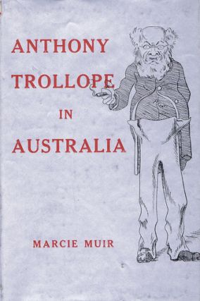 ANTHONY TROLLOPE IN AUSTRALIA. Anthony Trollope, Marcie Muir