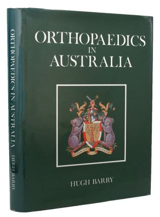 ORTHOPAEDICS IN AUSTRALIA. Hugh Barry.