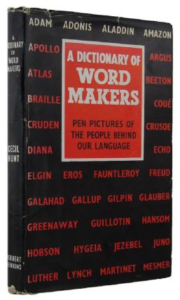 A DICTIONARY OF WORD MAKERS. Cecil Hunt.