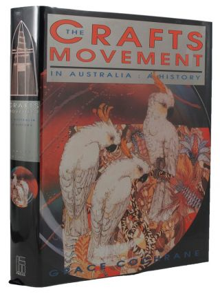 THE CRAFTS MOVEMENT IN AUSTRALIA: A HISTORY. Grace Cochrane.