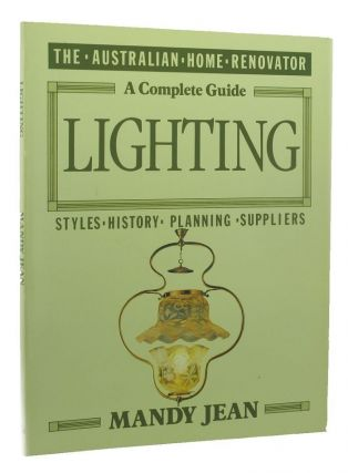 THE AUSTRALIAN HOME RENOVATOR: A COMPLETE GUIDE TO LIGHTING. Mandy Jean.