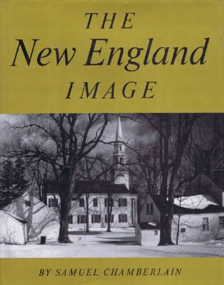 THE NEW ENGLAND IMAGE. Samuel Chamberlain, Photographer.
