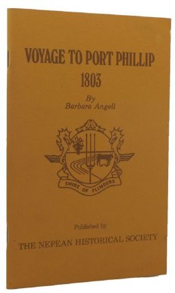 VOYAGE TO PORT PHILLIP 1803. Barbara Angell, Compiler