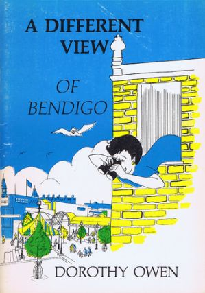 A DIFFERENT VIEW OF BENDIGO. Victoria Bendigo, Dorothy Owen