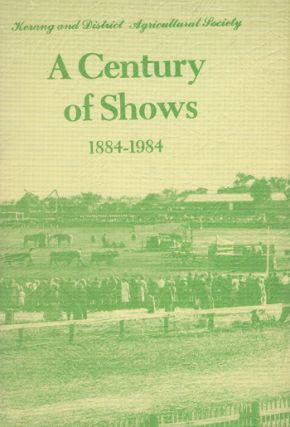 A CENTURY OF SHOWS 1884-1984. Victoria Kerang and district, Tom Kendell, Kerang, Victoria...
