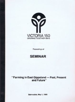 FARMING IN EAST GIPPSLAND - PAST, PRESENT AND FUTURE. Victoria Gippsland
