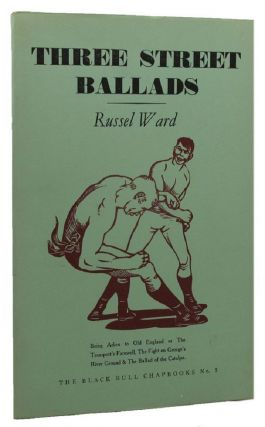THREE STREET BALLADS. Russel Ward, Ronald G. Edwards