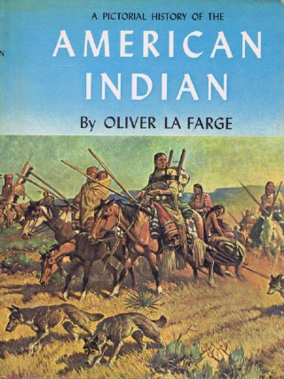 A PICTORIAL HISTORY OF THE AMERICAN INDIAN. Oliver La Farge