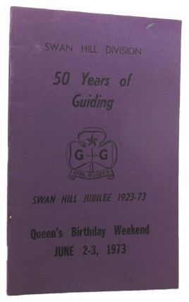 SWAN HILL DIVISION: 50 YEARS OF GUIDING. Swan Hill Girl Guide Company