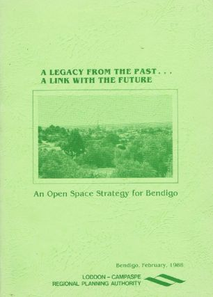 A LEGACY FROM THE PAST ... A LINK WITH THE FUTURE. Victoria Bendigo, Evan Jones, Compiler