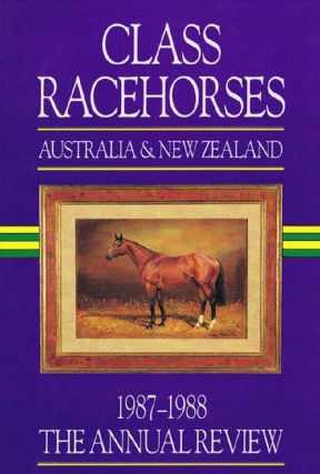 CLASS RACEHORSES OF AUSTRALIA & NEW ZEALAND 1987-88. Ken Boman, Contributor.