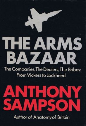 THE ARMS BAZAAR. Anthony Sampson.