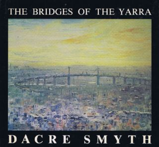 THE BRIDGES OF THE YARRA. Dacre Smyth